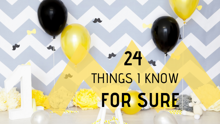 24 things I know for Sure now that I am 24.