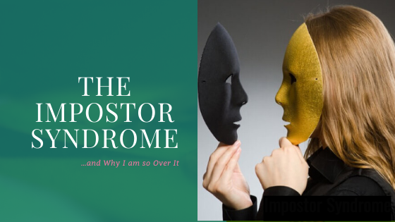 Impostor Syndrome and why I am so over it now